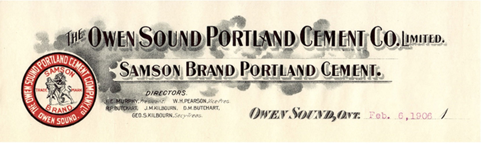 Owen Sound Portland Cement Company letterhead, 1906 Note the names of the corporate officers listed: James Edward Murphy, President; William H. Pearson, Vice-President; George S. Kilbourn, Secretary-Treasurer; Directors: Robert Pim Butchart, John M. Kilbourn, David Martin Butchart (Author's collection)