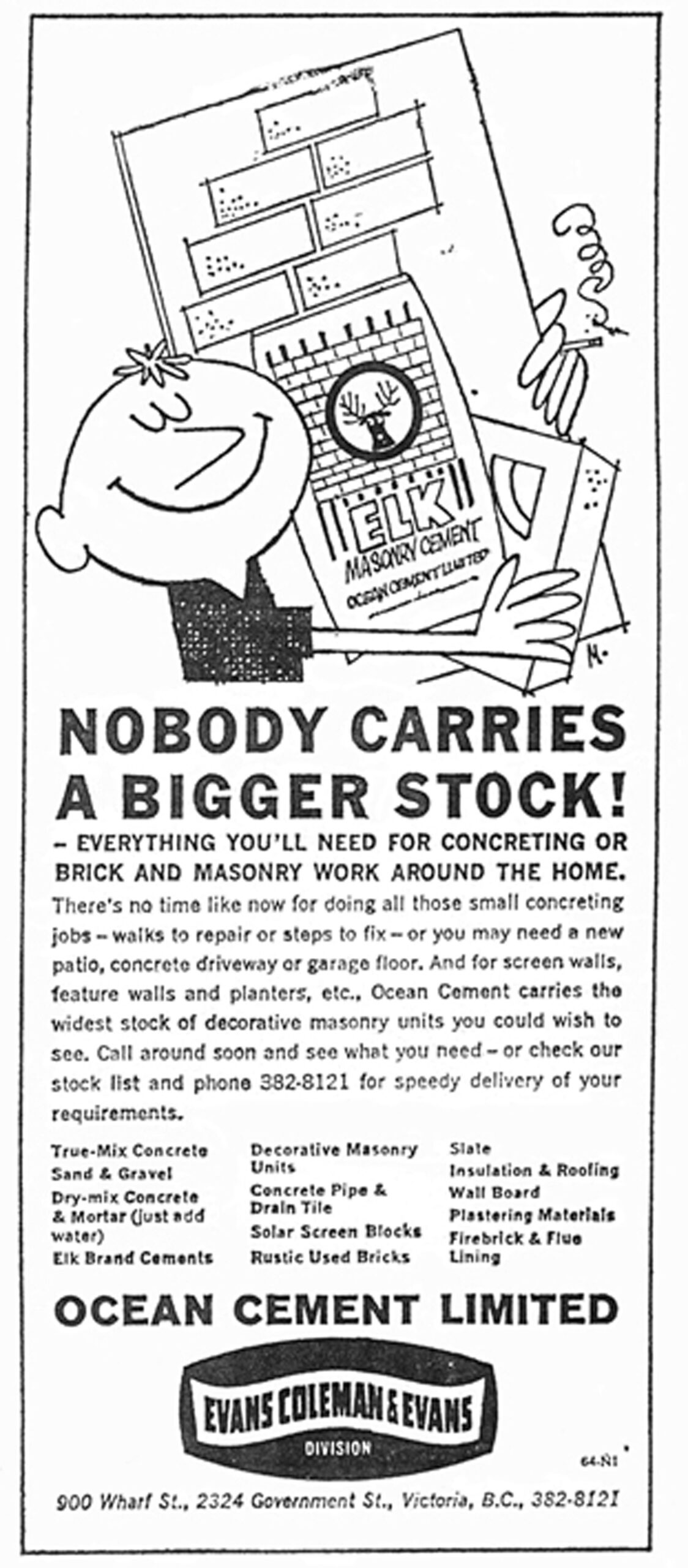 "Victoria newspaper advertisement for Evans Coleman & Evans Ltd., 1964. Note the illustration of a bag of cement labelled ""Elk Brand Ocean Cement"". Elk Brand was originally the brand of the B.C. Cement Company, which by 1964 had became Ocean Cement."